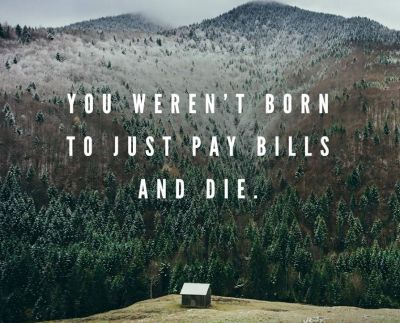 You Weren't Born to Just Pay Bills and Die